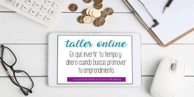 TALLER ONLINE: ¿En qué invertir tu tiempo y dinero cuando buscas promover tu negocio?